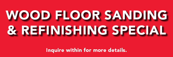 Wood Floor Sanding & Refinishing Special - See store for details.
